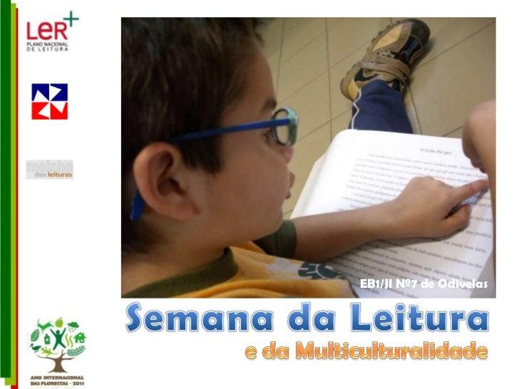EB1/JI Nº7 de Odivelas<br />Semana da Leitura<br />e da Multiculturalidade<br />