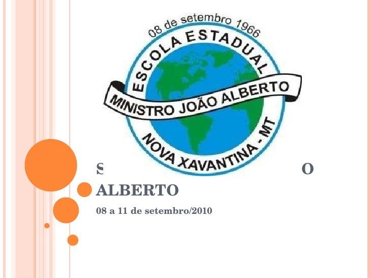 SEMANA MINISTRO JOÃO ALBERTO 08 a 11 de setembro/2010