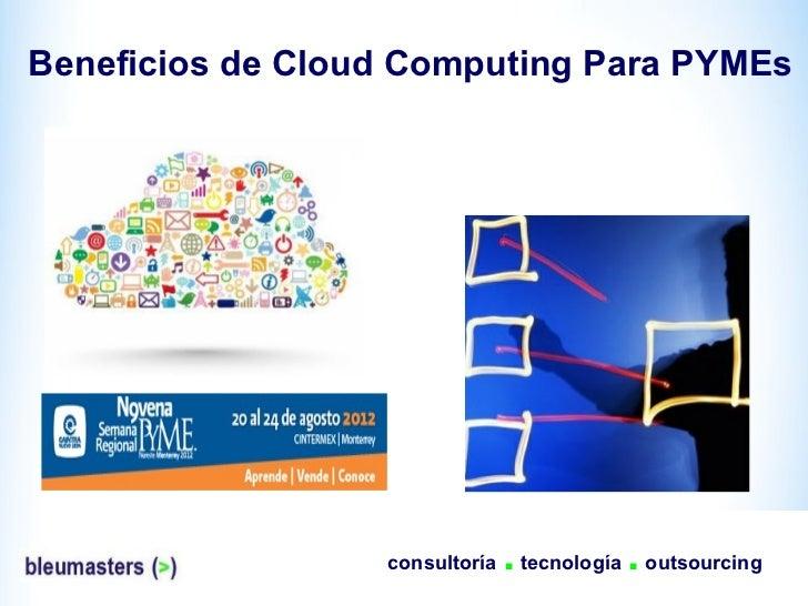 Beneficios de Cloud Computing Para PYMEs                  consultoría   . tecnología . outsourcing