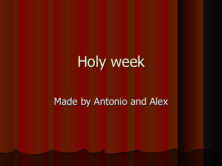 Holy week Made by Antonio and Alex