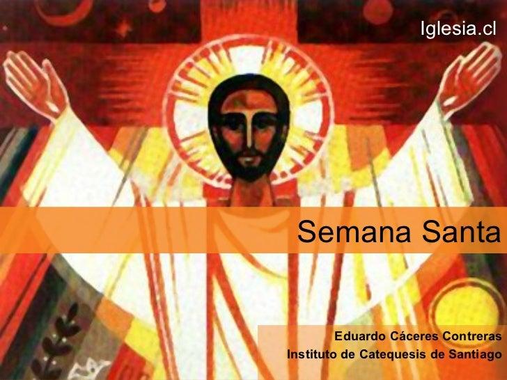 Iglesia.cl Semana Santa         Eduardo Cáceres ContrerasInstituto de Catequesis de Santiago