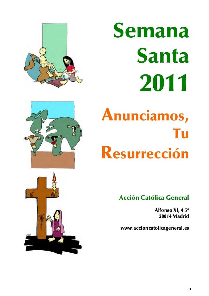 Semana   Santa         2011Anunciamos,          TuResurrección  Acción Católica General                Alfonso XI, 4 5º   ...