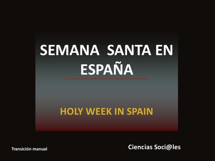SEMANA SANTA EN                 ESPAÑA                    HOLY WEEK IN SPAINTransición manual                Ciencias Soci...