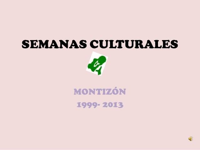 SEMANAS CULTURALES  MONTIZÓN 1999- 2013