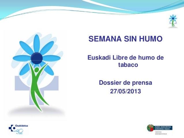 SEMANA SIN HUMOEuskadi Libre de humo detabacoDossier de prensa27/05/2013