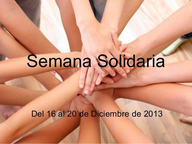 Semana SolidariaDel 16 al 20 de Diciembre de 2013