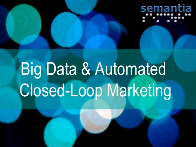 Big Data & AutomatedClosed-Loop Marketing