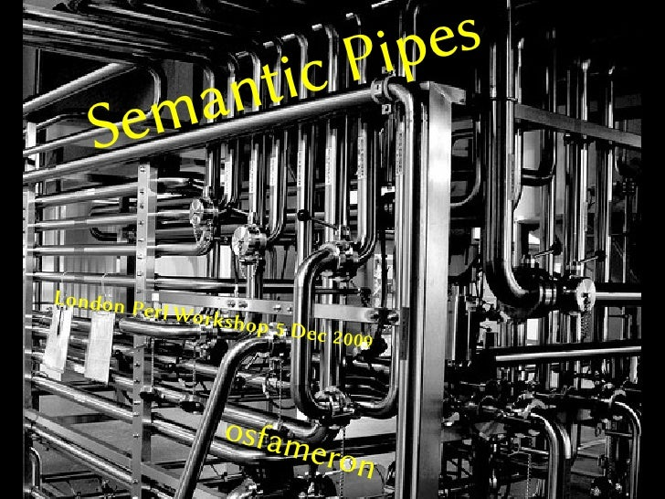 Semantic Pipes (London Perl Workshop 2009)