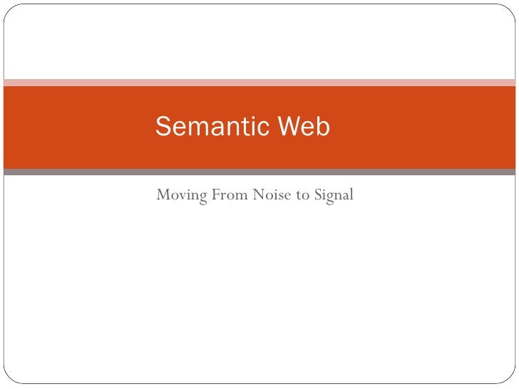 Moving From Noise to Signal Semantic Web