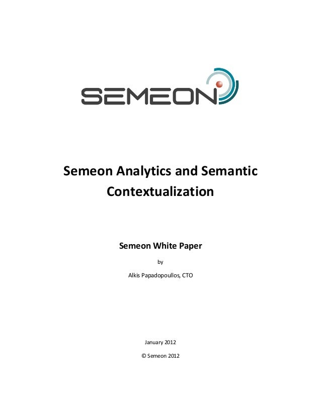 Semeon Analytics and Semantic     Contextualization        Semeon White Paper                   by         Alkis Papadopou...