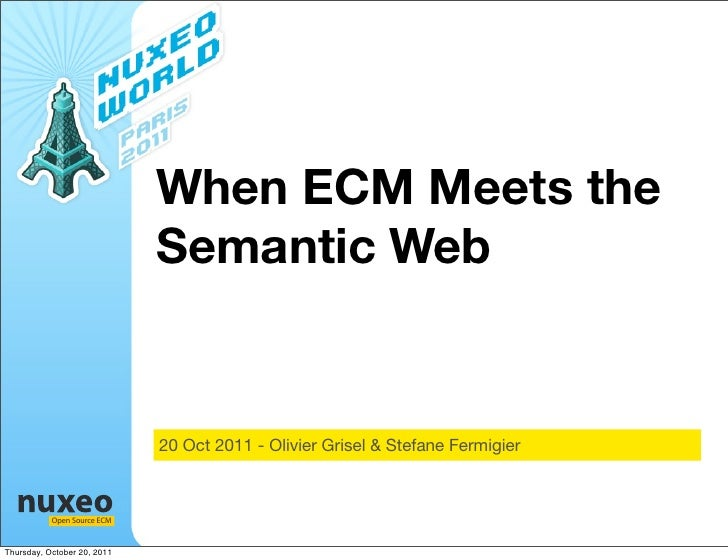 When ECM Meets the                             Semantic Web                             20 Oct 2011 - Olivier Grisel & Ste...