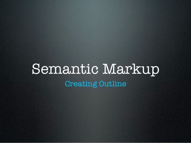 Semantic Markup   Creating Outline