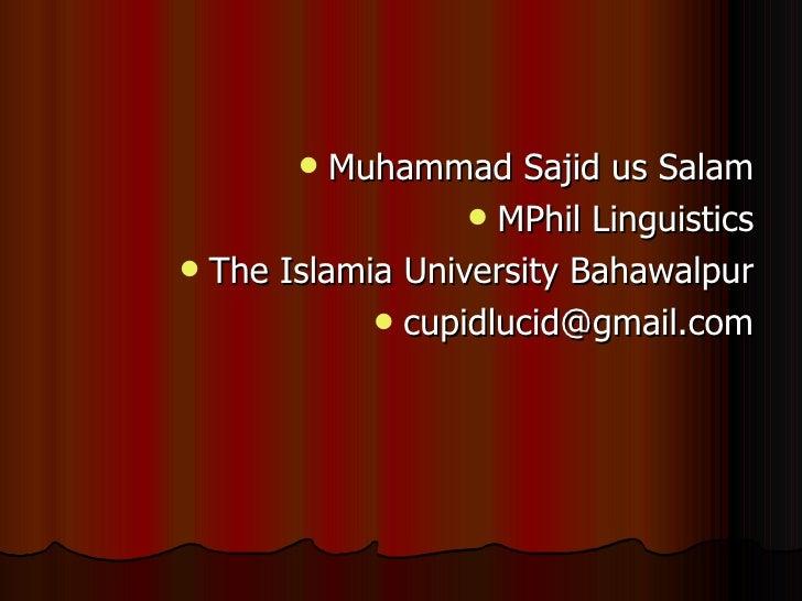<ul><li>Muhammad Sajid us Salam </li></ul><ul><li>MPhil Linguistics </li></ul><ul><li>The Islamia University Bahawalpur </...