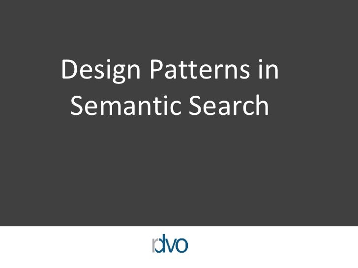 Design Patterns in Semantic Search