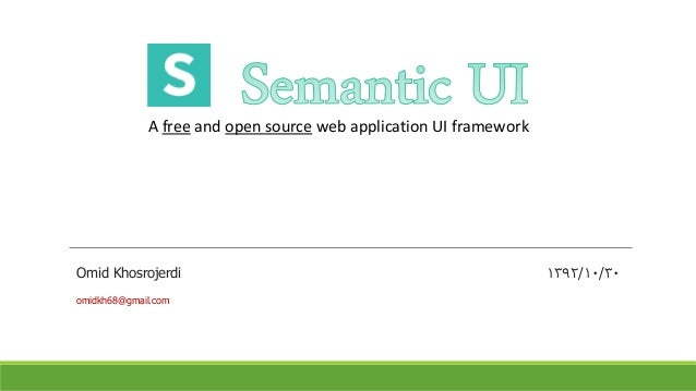 A free and open source web application UI framework  Omid Khosrojerdi omidkh68@gmail.com  ۱۳۹۲/۱۰/۳۰