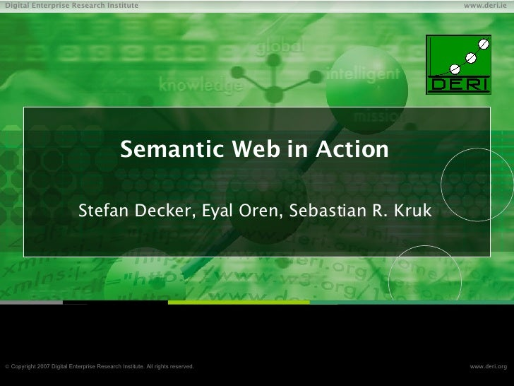 Semantic Web in Action Stefan Decker, Eyal Oren, Sebastian R. Kruk