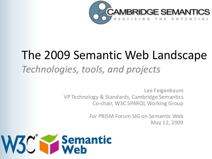 The 2009 Semantic Web Landscape Technologies, tools, and projects                                          Lee Feigenbaum ...