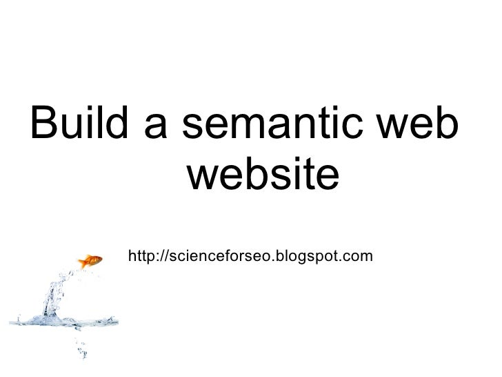 Build a semantic web website  http://scienceforseo.blogspot.com