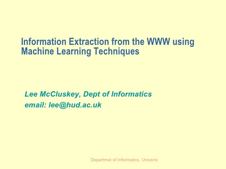 Information Extraction from the WWW using Machine Learning Techniques Lee McCluskey, Dept of Informatics email: lee@hud.ac...