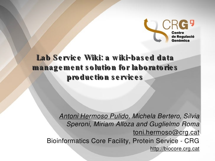 Lab Service Wiki: a wiki-based data management solution for laboratories production services <ul>Antoni Hermoso Pulido , M...