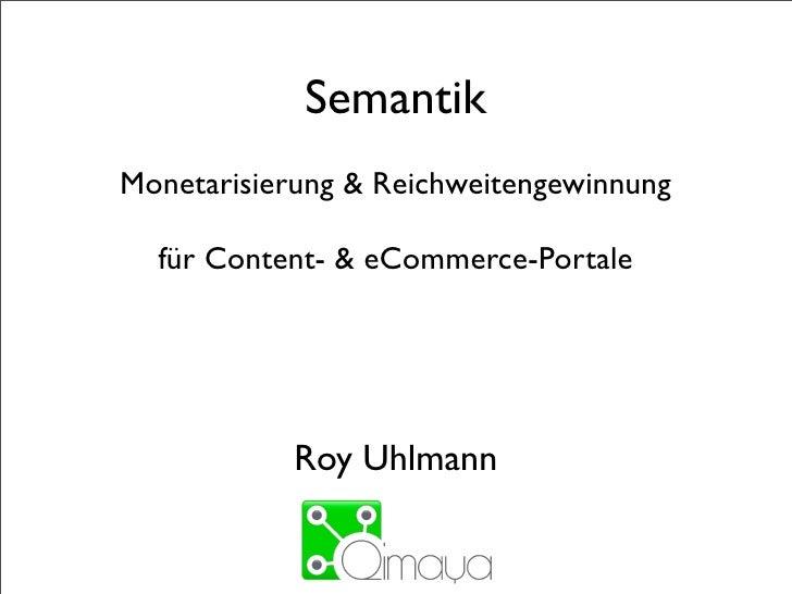 Semantik Monetarisierung & Reichweitengewinnung    für Content- & eCommerce-Portale                 Roy Uhlmann