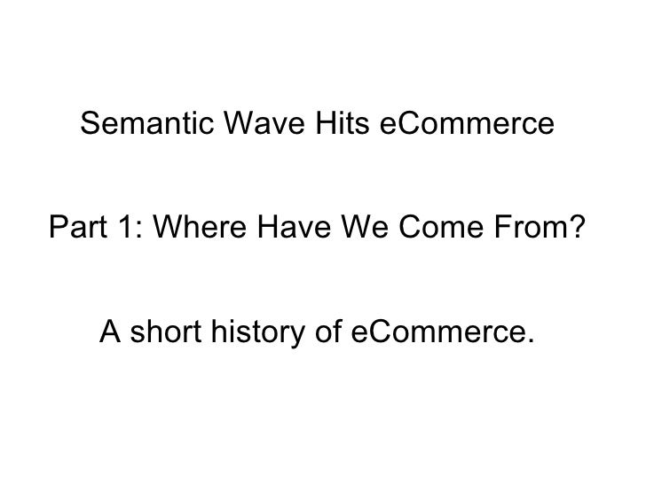 Semantic Wave Hits eCommerce Part 1: Where Have We Come From? A short history of eCommerce.