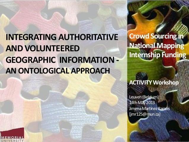 INTEGRATING AUTHORITATIVEAND VOLUNTEEREDGEOGRAPHIC INFORMATION -AN ONTOLOGICAL APPROACHCrowd SourcinginNationalMappingInte...