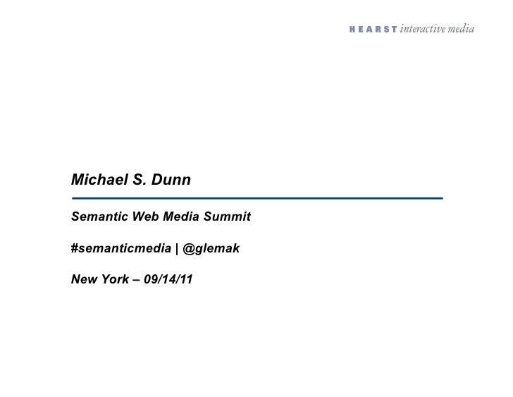Michael S. DunnSemantic Web Media Summit#semanticmedia   @glemakNew York – 09/14/11