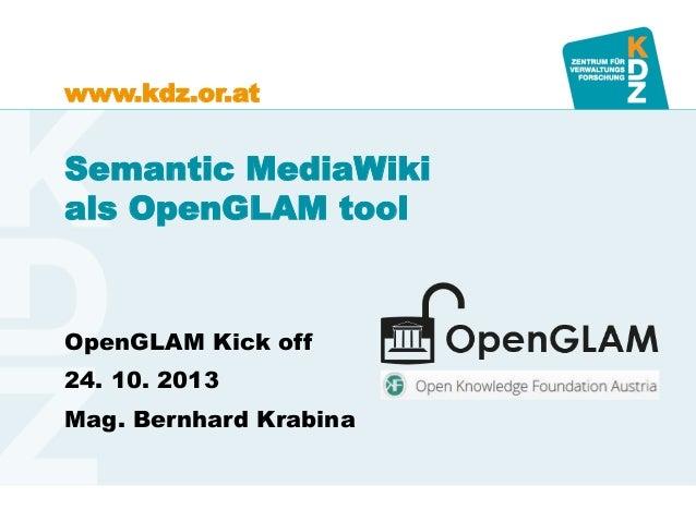 www.kdz.or.at  Semantic MediaWiki als OpenGLAM tool  OpenGLAM Kick off 24. 10. 2013  Mag. Bernhard Krabina