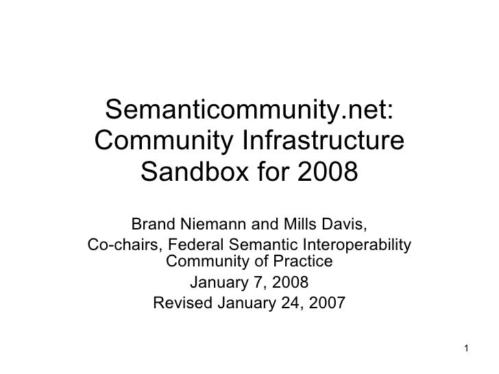 Semanticommunity.net: Community Infrastructure Sandbox for 2008 Brand Niemann and Mills Davis, Co-chairs, Federal Semantic...