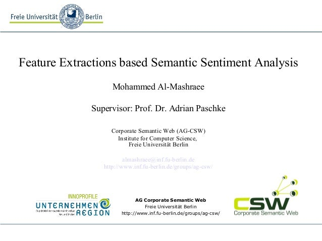Feature Extractions based Semantic Sentiment Analysis Mohammed Al-Mashraee Supervisor: Prof. Dr. Adrian Paschke Corporate ...