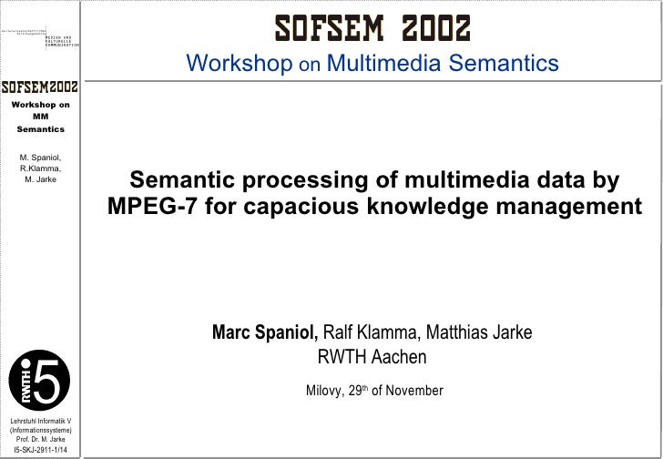 Semantic processing of multimedia data by MPEG-7 for capacious knowledge management Marc Spaniol,  Ralf Klamma, Matthias J...