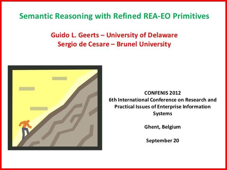 Semantic Reasoning with Refined REA-EO Primitives        Guido L. Geerts – University of Delaware          Sergio de Cesar...