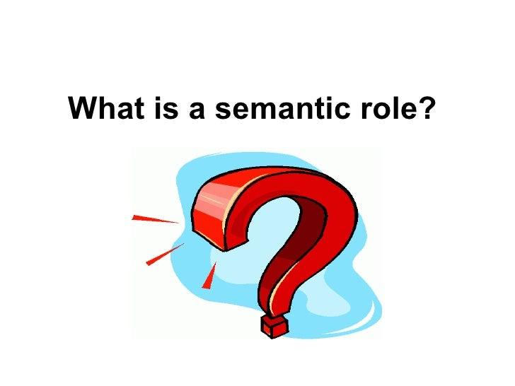 What is a semantic role?