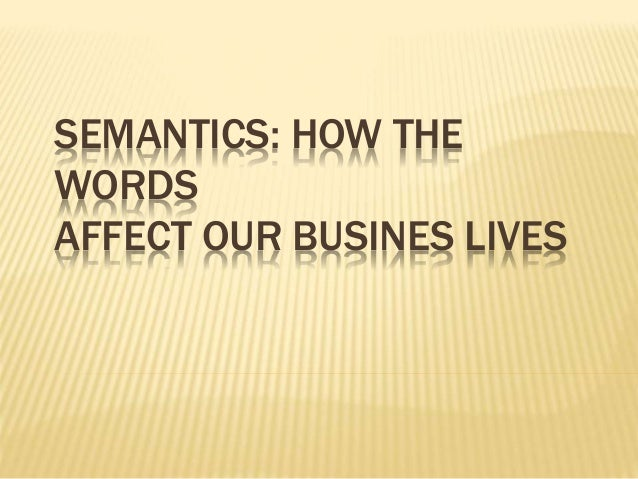 SEMANTICS: HOW THE WORDS AFFECT OUR BUSINES LIVES