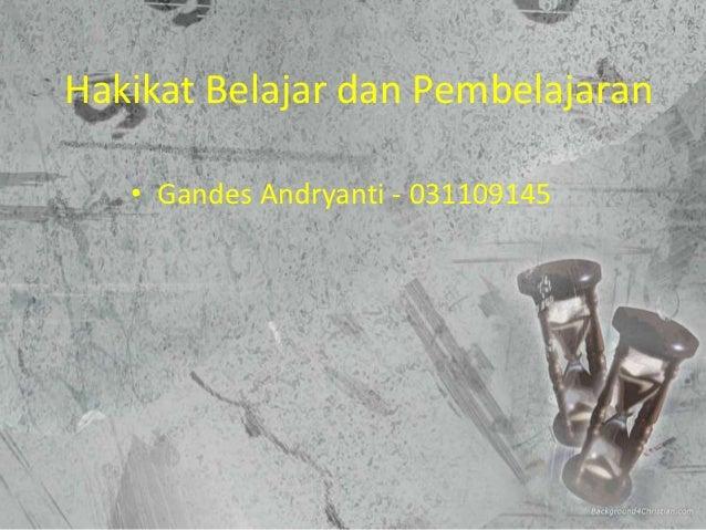 Hakikat Belajar dan Pembelajaran   • Gandes Andryanti - 031109145