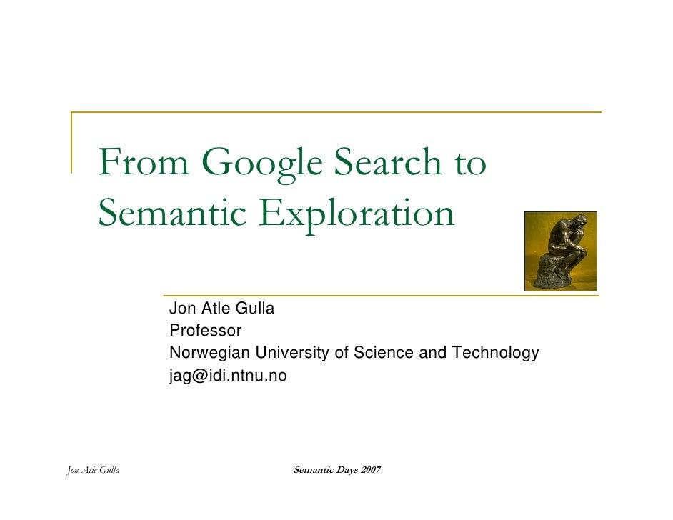 From Google Search to         Semantic Exploration                   Jon Atle Gulla                  Professor            ...