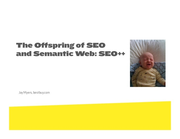 The Offspring of SEOand Semantic Web: SEO++Jay Myers, bestbuy.com