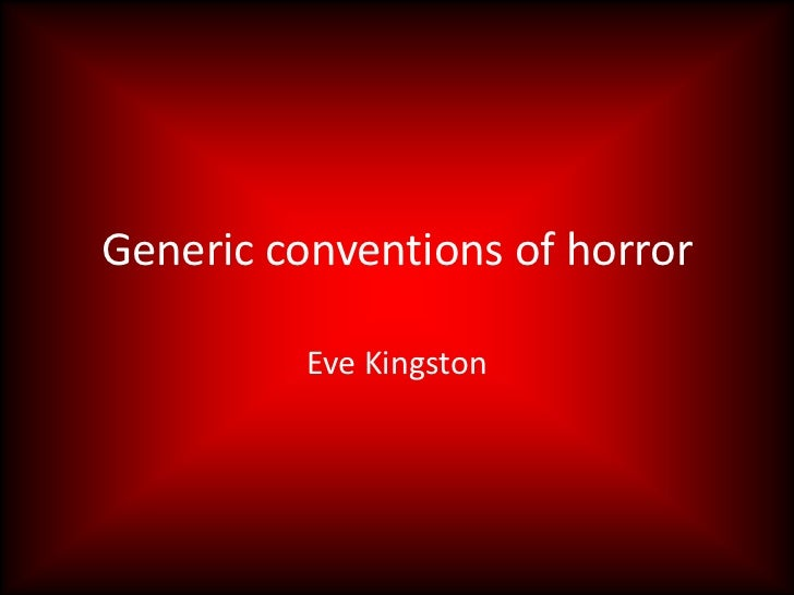 Generic conventions of horror          Eve Kingston