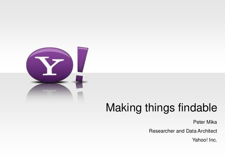 Making things findable<br />Peter Mika <br />Researcher and Data Architect<br />Yahoo! Inc.<br />
