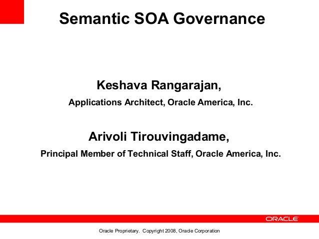 Semantic SOA Governance             Keshava Rangarajan,      Applications Architect, Oracle America, Inc.           Arivol...
