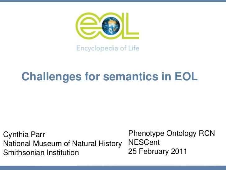Challenges for semantics in EOL<br />Phenotype Ontology RCN<br />NESCent<br />25 February 2011<br />Cynthia Parr<br />Nati...
