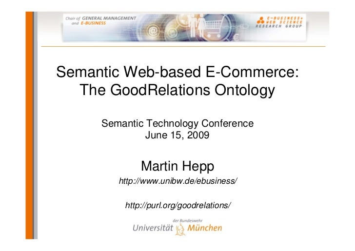 Semantic Web-based E-Commerce:   The GoodRelations Ontology       Semantic Technology Conference               June 15, 20...