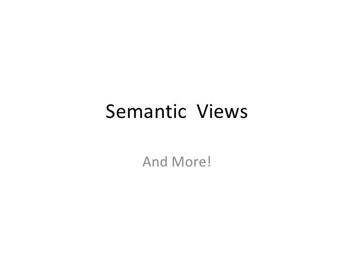 Semantic  Views<br />And More!<br />