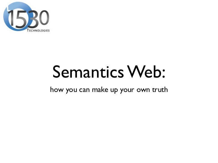 Semantics Web:how you can make up your own truth