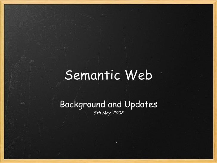 Semantic Web Background and Updates 5th May, 2008