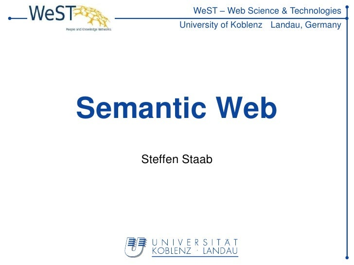 WeST – Web Science & Technologies         University of Koblenz Landau, GermanySemantic Web   Steffen Staab