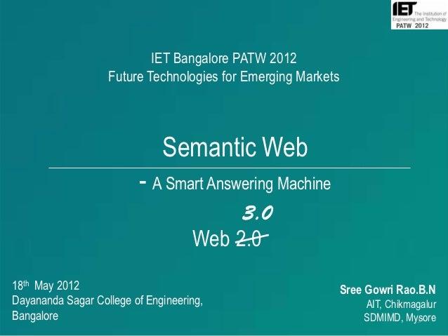 IET Bangalore PATW 2012                   Future Technologies for Emerging Markets                              Semantic W...