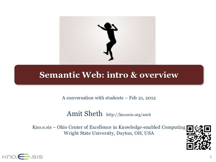 Semantic Web: intro & overview             A conversation with students – Feb 21, 2012               Amit Sheth        htt...