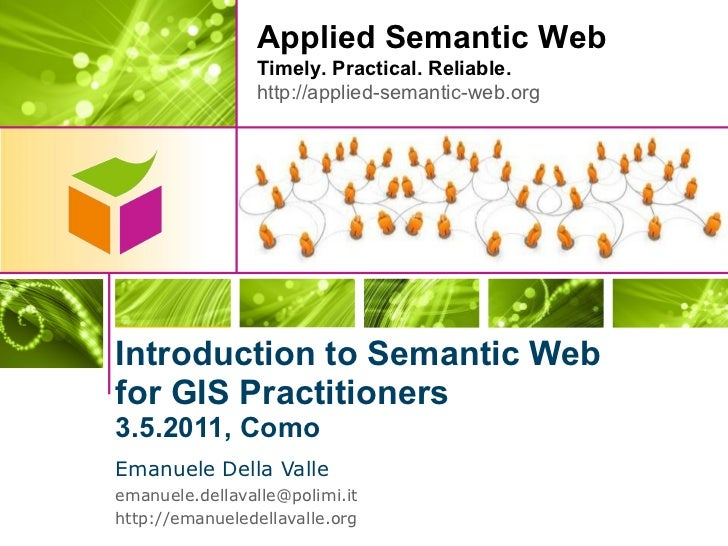 Introduction to Semantic Web  for GIS Practitioners 3.5.2011, Como <ul><li>Emanuele Della Valle </li></ul><ul><li>[email_a...